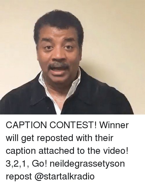 Memes, Video, and 🤖: CAPTION CONTEST! Winner will get reposted with their caption attached to the video! 3,2,1, Go! neildegrassetyson repost @startalkradio
