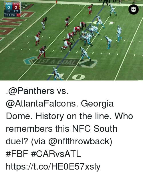 Memes, Georgia, and Goal: CAR ATL I  1ST 9:25  1ST & GOAL :02  AST & GOAL .@Panthers vs. @AtlantaFalcons. Georgia Dome. History on the line.  Who remembers this NFC South duel? (via @nflthrowback) #FBF #CARvsATL https://t.co/HE0E57xsly
