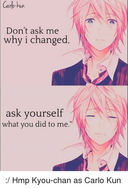 Hmp: Carb-kun  Don't ask me  why i changed.  ask yourself  what you did to me :/ Hmp   Kyou-chan as Carlo Kun