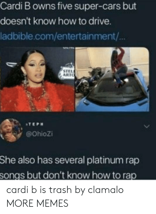 platinum: Cardi B owns five super-cars but  doesn't know how to drive.  ladbible.com/entertainment/  STEL  ARTO  ATEPH  @Ohiozi  She  also has several platinum rap  songs but don't know how to rap cardi b is trash by clamalo MORE MEMES