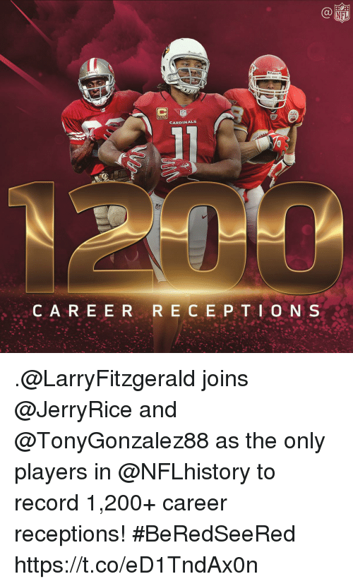 Bailey Jay, Memes, and Cardinals: CARDINALS  CA R E E R RE C E P TI O N S .@LarryFitzgerald joins @JerryRice and @TonyGonzalez88 as the only players in @NFLhistory to record 1,200+ career receptions!  #BeRedSeeRed https://t.co/eD1TndAx0n