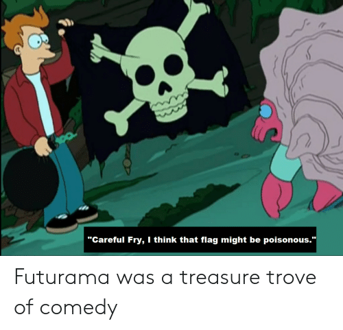 "Think That: ""Careful Fry, I think that flag might be poisonous.""