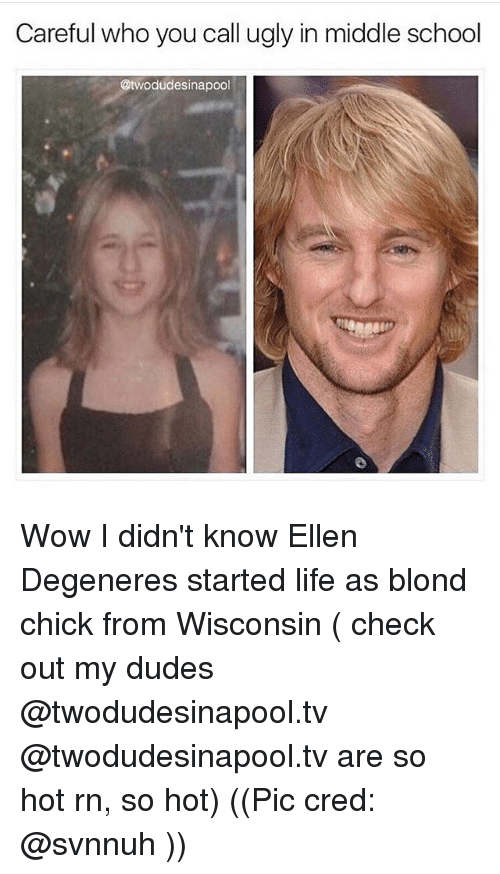 Ellen Degenerates: Careful who you call ugly in middle school  @twodudesinapool Wow I didn't know Ellen Degeneres started life as blond chick from Wisconsin ( check out my dudes @twodudesinapool.tv @twodudesinapool.tv are so hot rn, so hot) ((Pic cred: @svnnuh ))