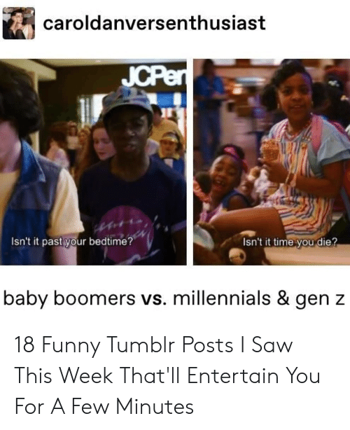 Funny, Saw, and Tumblr: caroldanversenthusiast  JCPen  Isn't it past your bedtime?  Isn't it time you die?  baby boomers vs. millennials & gen z 18 Funny Tumblr Posts I Saw This Week That'll Entertain You For A Few Minutes