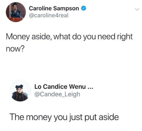 Dank, Money, and 🤖: Caroline Sampson  @caroline4real  Money aside, what do you need right  now?  Lo Candice Wenu  @Candee_Leigh  The money you just put aside