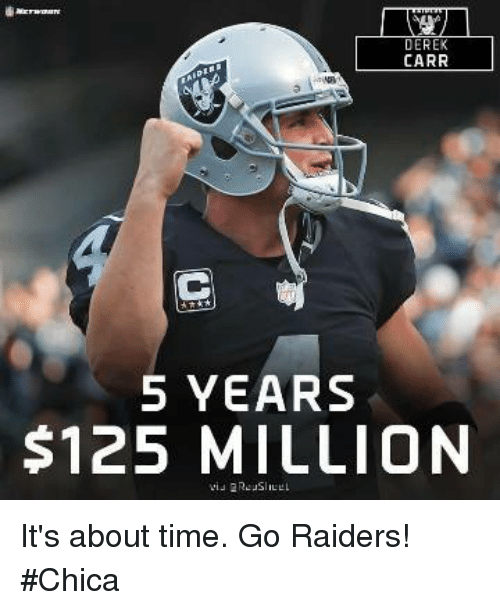 Memes, Raiders, and Time: CARR  5 YEARS  $125 MILLION It's about time. Go Raiders! #Chica