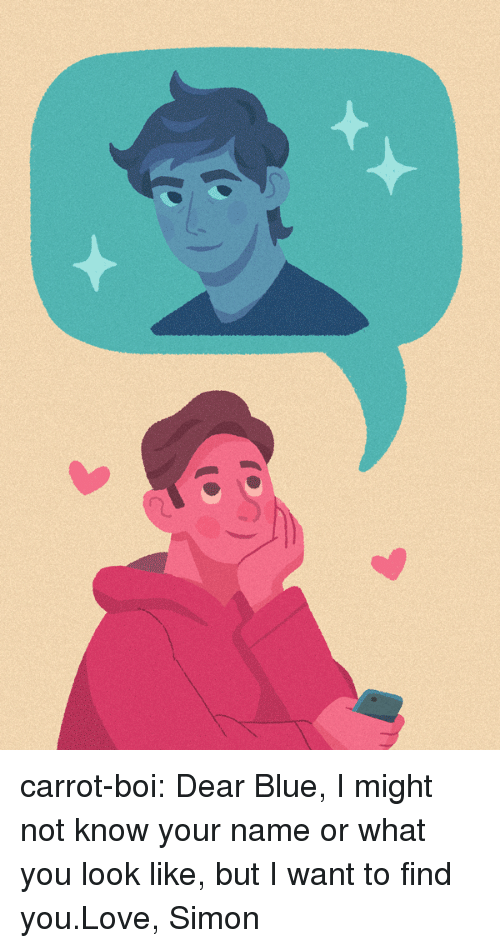 Love, Target, and Tumblr: carrot-boi:   Dear Blue, I might not know your name or what you look like, but I want to find you.Love, Simon