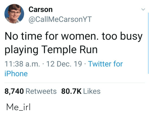 Time For: Carson  @CallMeCarsonYT  No time for women. too busy  playing Temple Run  11:38 a.m. · 12 Dec. 19 · Twitter fo  iPhone  8,740 Retweets 80.7K Likes Me_irl