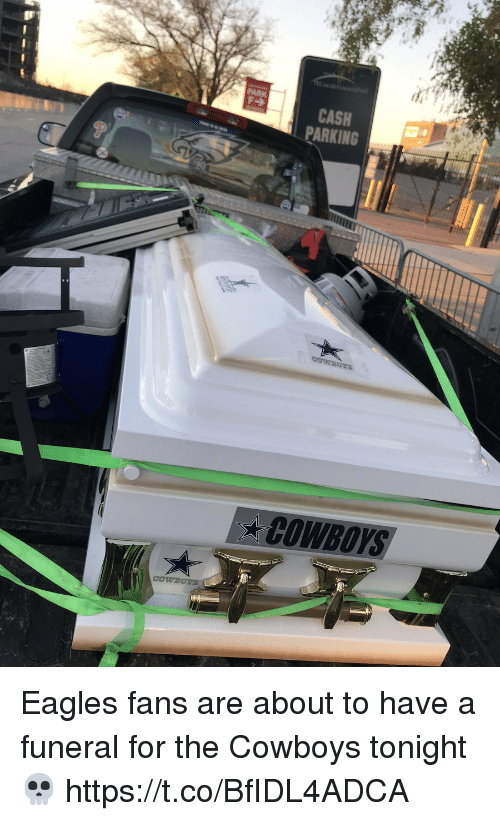 Eagles Fans: CASH  PARKING  COWBOYS Eagles fans are about to have a funeral for the Cowboys tonight 💀 https://t.co/BfIDL4ADCA