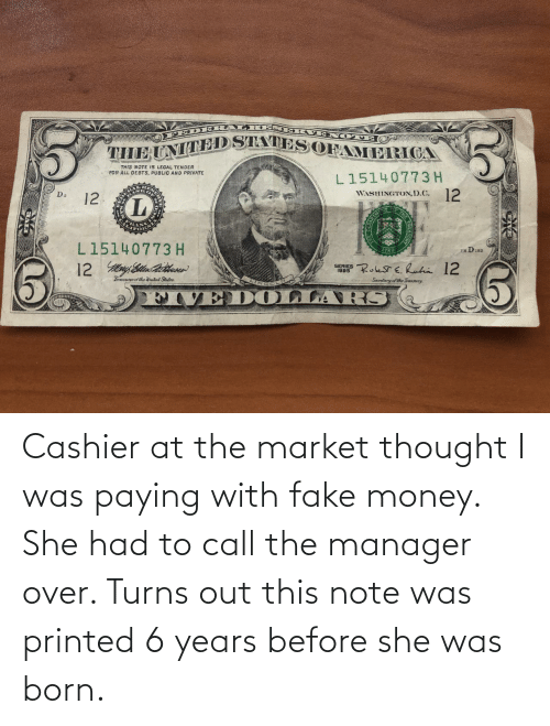 market: Cashier at the market thought I was paying with fake money. She had to call the manager over. Turns out this note was printed 6 years before she was born.