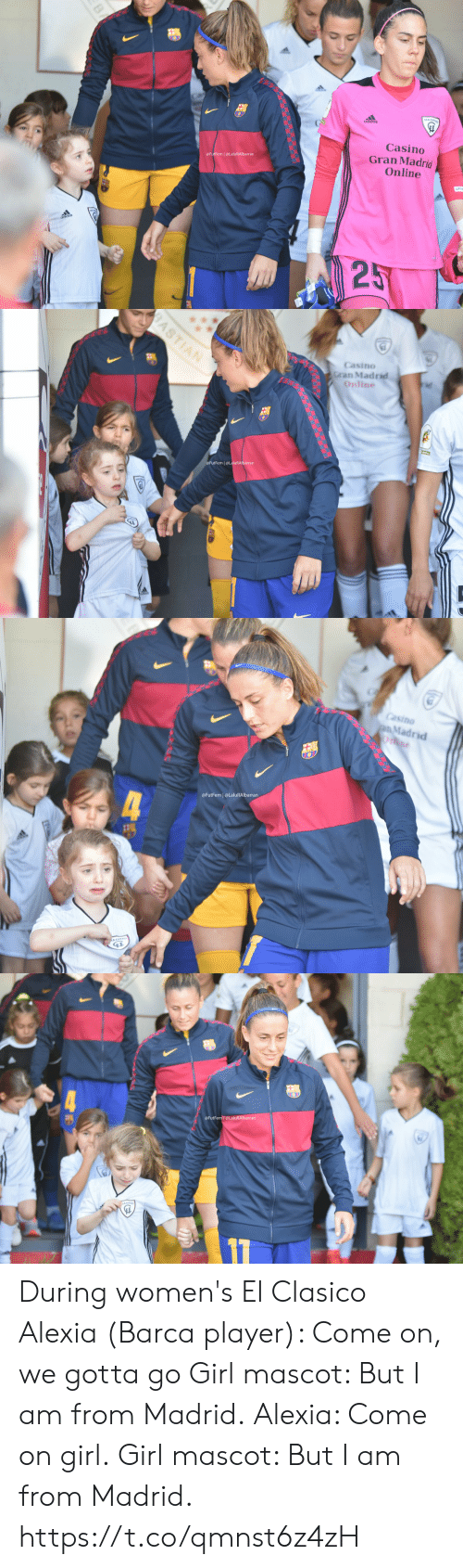 madrid: Casino  Gran Madrid  Online  @FutFem | @LaluRAlbarran  25  BA   BASTIAN  Casino  Gran Madrid  Online  FutFem @LaluRAlbarran   Casino  pMadrid  Onne  @FutFem @LaluRAlbarran  4  KADRIO   @FutFem@LaluRAlbarran During women's El Clasico  Alexia (Barca player): Come on, we gotta go Girl mascot: But I am from Madrid. Alexia: Come on girl. Girl mascot: But I am from Madrid.  https://t.co/qmnst6z4zH