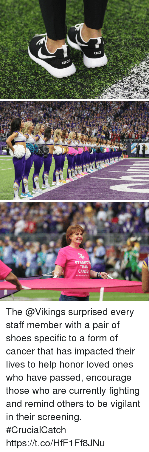 Stronge: CATCH  CR   STRONGE  THAN  CANCE The @Vikings surprised every staff member with a pair of shoes specific to a form of cancer that has impacted their lives to help honor loved ones who have passed, encourage those who are currently fighting and remind others to be vigilant in their screening. #CrucialCatch https://t.co/HfF1Ff8JNu