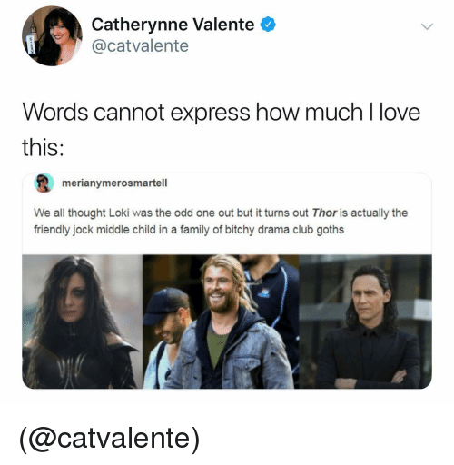 Club, Family, and Love: Catherynne Valente  @catvalente  Words cannot express how much l love  this:  merianymerosmartell  We all thought Loki was the odd one out but it turns out Thor is actually the  friendly jock middle child in a family of bitchy drama club goths (@catvalente)