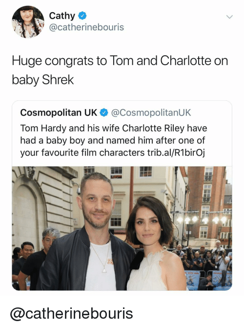 Shrek, Tom Hardy, and Charlotte: Cathy  @catherinebouris  Huge congrats to Tom and Charlotte orn  baby Shrek  Cosmopolitan UK @CosmopolitanUK  Tom Hardy and his wife Charlotte Riley have  had a baby boy and named him after one of  your favourite film characters trib.al/R1birOj  ITI @catherinebouris