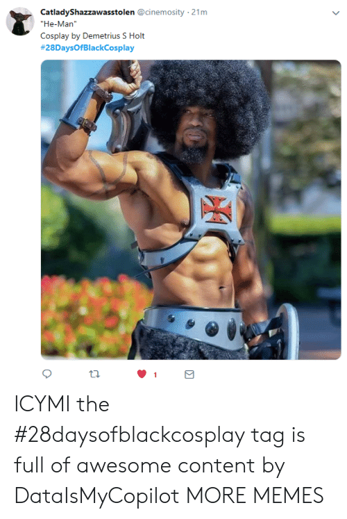 "Dank, Memes, and Target: CatladyShazzawasstolen @cinemosity 21m  ""He-Man  Cosplay by Demetrius S Holt  #28DaysOfBlackCosplay  tl. ICYMI the #28daysofblackcosplay tag is full of awesome content by DataIsMyCopilot MORE MEMES"