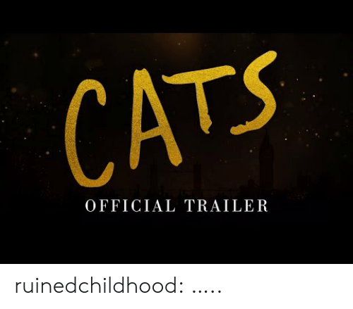 Cats, Target, and Tumblr: CATS  OFFICIAL TRAILER ruinedchildhood:  …..