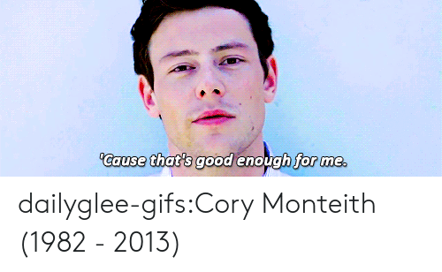 Target, Tumblr, and Blog: Cause that's good enough for me dailyglee-gifs:Cory Monteith (1982 - 2013)