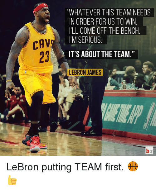 "Cavs, LeBron James, and Sports: CAV  ""WHATEVER THIS TEAM NEEDS  IN ORDER FOR US TO WIN,  ILL COME OFF THE BENCH  I'M SERIOUS  IT'S ABOUT THE TEAM  LEBRON JAMES LeBron putting TEAM first. 🏀👍"