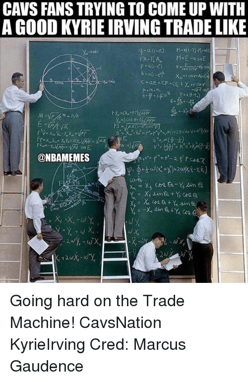 going hard: CAVS FANS TRYING TO COME UP WITH  A GOOD KYRIE IRVING TRADE LIKE  FA-FA  M-E-esnE  @NBAMEMES Going hard on the Trade Machine! CavsNation KyrieIrving Cred: Marcus Gaudence