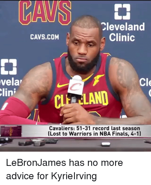 Advice, Cavs, and Finals: CAVS  leveland  Clinic  CAVS.COM  velar  Cle  lini  CLEELAND  Cavaliers: 51-31 record last season  (Lost to Warriors in NBA Finals, 4-1) LeBronJames has no more advice for KyrieIrving