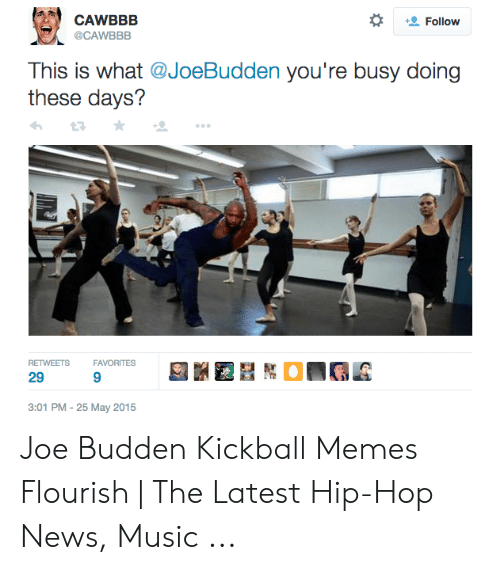 Joe Budden, Memes, and Music: CAWBBB  Follow  @CAWBBB  This is what @JoeBudden you're busy doing  these days?  RETWEETS  FAVORITES  9  3:01 PM - 25 May 2015  29 Joe Budden Kickball Memes Flourish | The Latest Hip-Hop News, Music ...
