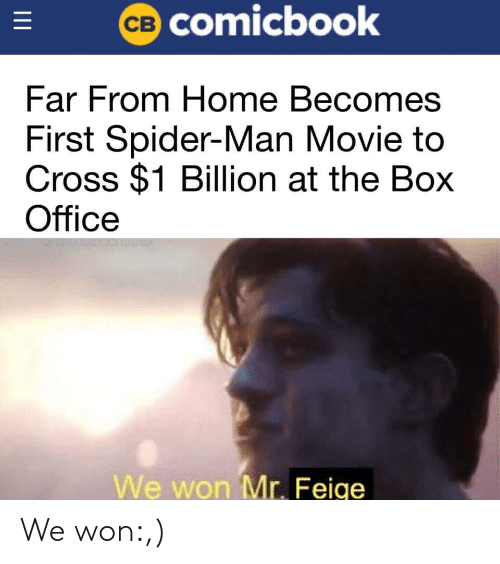 We Won: CB COmicbook  Far From Home Becomes  First Spider-Man Movie to  Cross $1 Billion at the Box  Office  We won Mr. Feige  II We won:,)