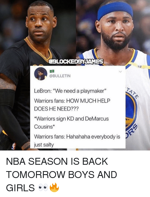"""DeMarcus Cousins: CBLOCEDBYJAMES  @BULLETIN  LeBron: """"We need a playmaker""""  Warriors fans: HOW MUCH HELP  DOES HE NEED???  """"Warriors sign KD and DeMarcus  Cousins  Warriors fans: Hahahaha everybody is  just salty NBA SEASON IS BACK TOMORROW BOYS AND GIRLS 👀🔥"""