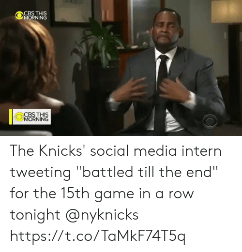 """Social media: CBS THIS  MORNING  CBSTHIS  MORNING The Knicks' social media intern tweeting """"battled till the end"""" for the 15th game in a row tonight @nyknicks  https://t.co/TaMkF74T5q"""
