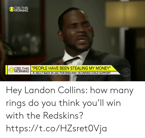 "Money Morning: CBS THIS  MORNING  CBTHIS""PEOPLE HAVE BEEN STEALING MY MONEY  MORNING  R. KELLY BACK IN JAIL FOR $160,000+ IN UNPAID CHILD SUPPORT Hey Landon Collins: how many rings do you think you'll win with the Redskins? https://t.co/HZsret0Vja"