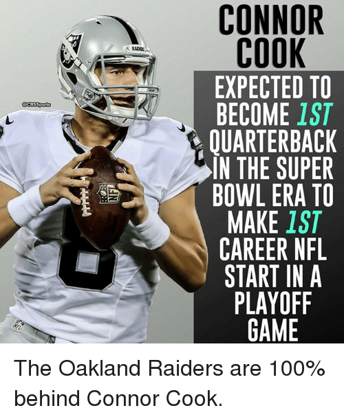 Memes, Nfl, and Oakland Raiders: CBSSports  CONNOR  COOK  EXPECTED TO  BECOME  IST  OUARTERBACK  IN THE SUPER  BOWL ERA TO  MAKE  1ST  CAREER NFL  START IN A  PLAYOFF  GAME The Oakland Raiders are 100% behind Connor Cook.