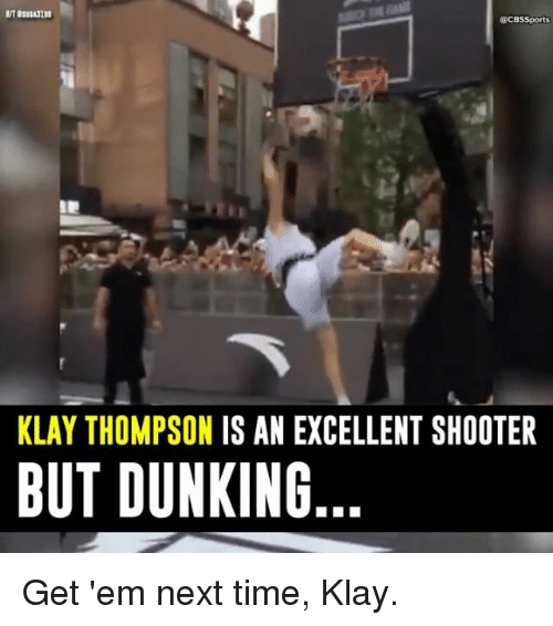 Cbssports: @cBSSports  KLAY THOMPSON IS AN EXCELLENT SHOOTER  BUT DUNKING Get 'em next time, Klay.