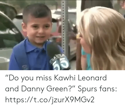 "Leonard: CCA ""Do you miss Kawhi Leonard and Danny Green?""  Spurs fans: https://t.co/jzurX9MGv2"
