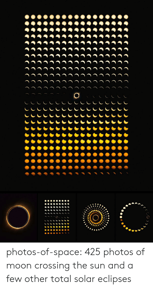 the sun: CCCCO  CCCCC CO  CCCCCCO  CCCCC CO  CCCCC CO  CCCCCCO  CCC C CCO  CCCCCO  CCCCC  CCCCC  CCCCC (O  CCCCC C O.  CCCCC C .  CCCCCC . photos-of-space:  425 photos of moon crossing the sun and a few other total solar eclipses