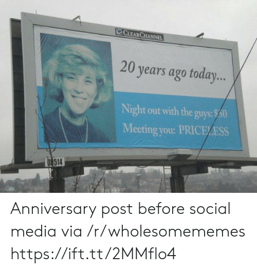 priceless: CCLEAR CHANNEL  20 years ago today...  Night out with the guys:$50  Meeting you: PRICELESS  D 514 Anniversary post before social media via /r/wholesomememes https://ift.tt/2MMflo4