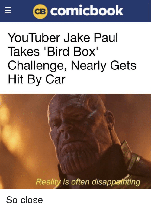 Jake Paul: (ce) comicbook  YouTuber Jake Paul  lakes Bird Box  Challenge, Nearly Gets  Hit By Car  Reality is often disappeihting So close