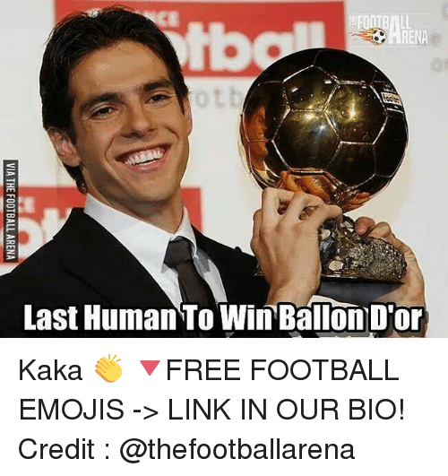 Football, Memes, and Emojis: CE  tb  RENA  ot  Last Human To Win Ballon D'or Kaka 👏 🔻FREE FOOTBALL EMOJIS -> LINK IN OUR BIO! Credit : @thefootballarena