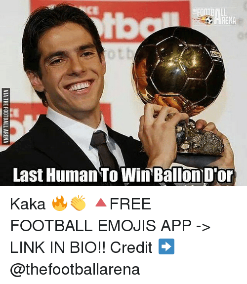 Football, Memes, and Emojis: CE  tb  RENA  ot  Last Human To Win Ballon D'or Kaka 🔥👏 🔺FREE FOOTBALL EMOJIS APP -> LINK IN BIO!! Credit ➡️ @thefootballarena