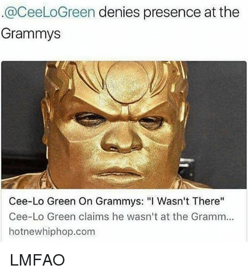 "hotnewhiphop: @CeeLoGreen denies presence at the  Grammys  Cee-Lo Green On Grammys: ""I Wasn't There""  Cee-Lo Green claims he wasn't at the Gramm...  hotnewhiphop.com LMFAO"