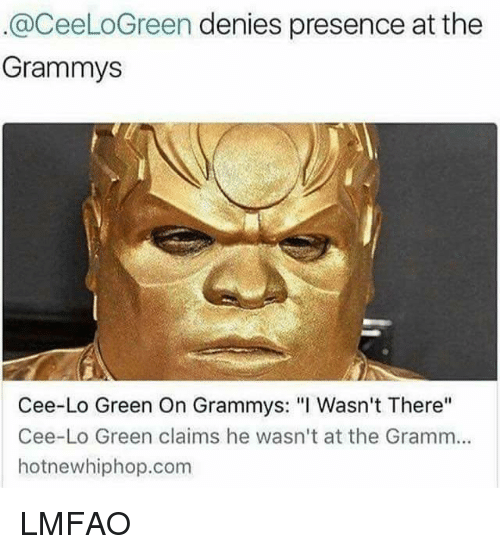 "hotnewhiphop: @CeeLoGreen denies presence at the  Grammys  Cee-Lo Green On Grammys: ""I Wasn't There''  Cee-Lo Green claims he wasn't at the Gramm...  hotnewhiphop.com LMFAO"