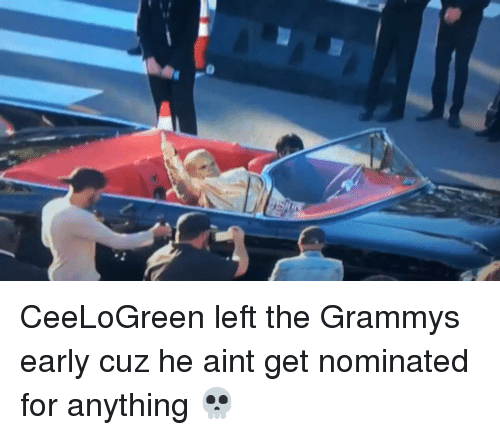 Funny and Nominal: CeeLoGreen left the Grammys early cuz he aint get nominated for anything 💀
