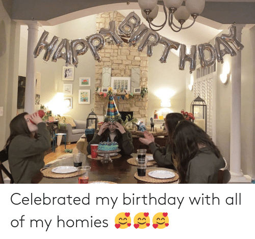 Celebrated: Celebrated my birthday with all of my homies 🥰🥰🥰