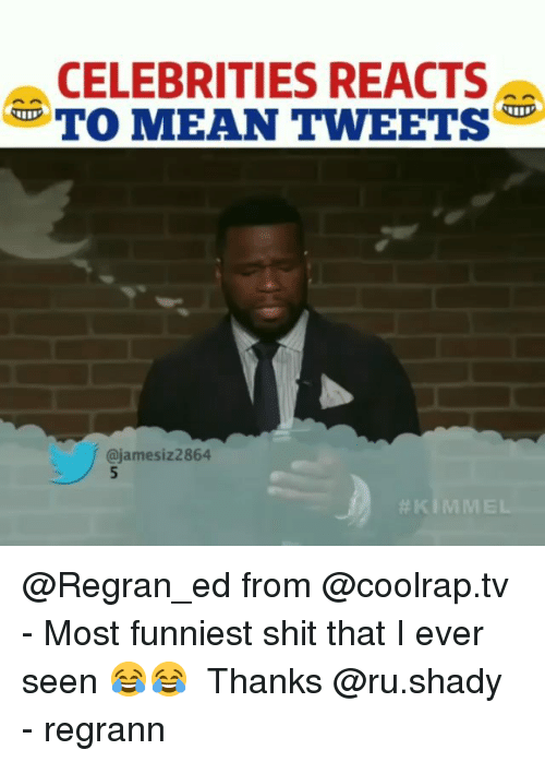 Memes, Shit, and Mean: CELEBRITIES REACTS  TO MEAN TWEETS  @jamesiz2864  @Regran_ed from @coolrap.tv - Most funniest shit that I ever seen 😂😂 ⠀⠀ Thanks @ru.shady - regrann