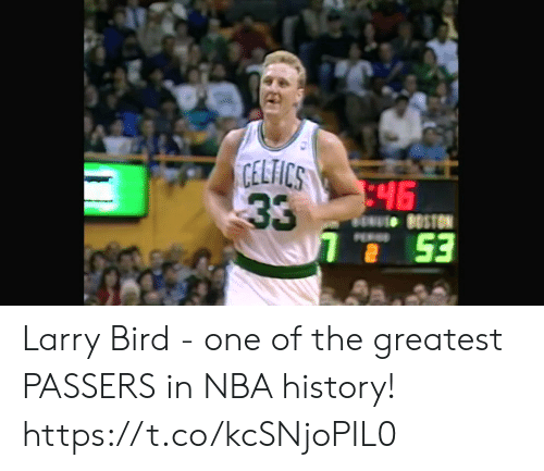 Memes, Nba, and History: CELICS  46 Larry Bird - one of the greatest PASSERS in NBA history!   https://t.co/kcSNjoPIL0