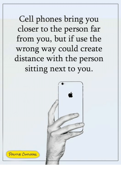 Memes, 🤖, and Cell Phones: Cell phones bring you  closer to the person far  from you, but if use the  wrong way could create  distance with the persorn  sitting next to you.