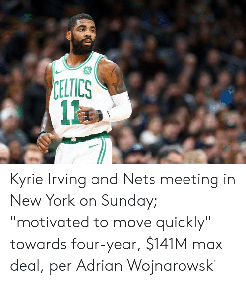 "Celtics: CELTICS  1 Kyrie Irving and Nets meeting in New York on Sunday; ""motivated to move quickly"" towards four-year, $141M max deal, per Adrian Wojnarowski"