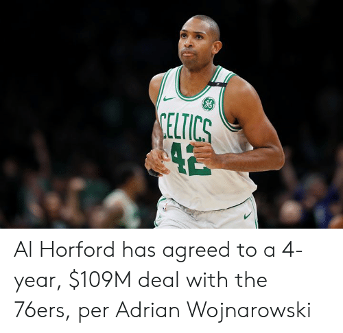Celtics: CELTICS Al Horford has agreed to a 4-year, $109M deal with the 76ers, per Adrian Wojnarowski