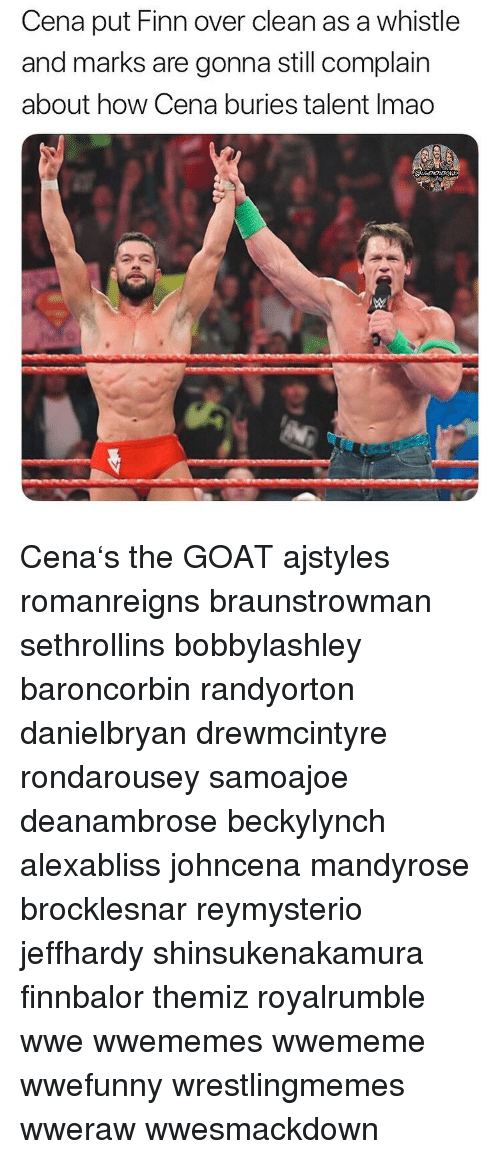 Finn, Memes, and World Wrestling Entertainment: Cena put Finn over clean as a whistle  and marks are gonna still complain  about how Cena buries talent Imao Cena's the GOAT ajstyles romanreigns braunstrowman sethrollins bobbylashley baroncorbin randyorton danielbryan drewmcintyre rondarousey samoajoe deanambrose beckylynch alexabliss johncena mandyrose brocklesnar reymysterio jeffhardy shinsukenakamura finnbalor themiz royalrumble wwe wwememes wwememe wwefunny wrestlingmemes wweraw wwesmackdown