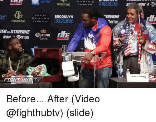 promotions: CENTER  PROMOTIONS CHAPIONS  CB  PREMIER BROOKLY  IVERNE  ER  PROMOTIONS  CHAM  PIONS  ERus STIVERNE  NOVHOME Extra  rona  4  re  i0  FIGHT HUET Before... After (Video @fighthubtv) (slide)