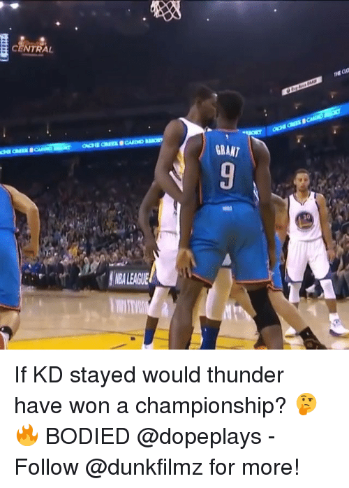 Wonned: CENTRAL  GRANT  30  NBALEAGU  LEAGUE If KD stayed would thunder have won a championship? 🤔🔥 BODIED @dopeplays - Follow @dunkfilmz for more!
