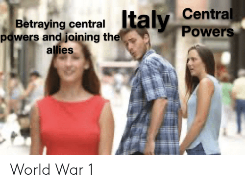 central powers: Central  Powers  Italy  Betraying central  powers and joining the  allies World War 1